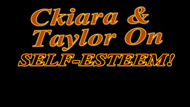 Ckiara & Miss TaylorJ 510 on self-esteem